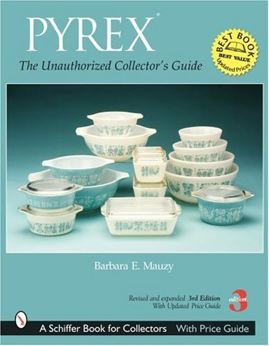 pyrex-the-unauthorized-collectors-guide-schiffer-book-for-collectors-by-barbara-e-mauzy-2006-01-01