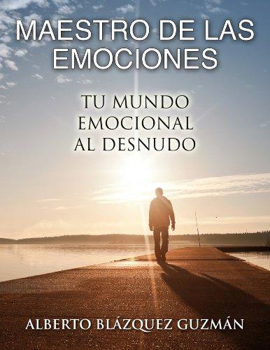 Maestro de las emociones: Tu mundo emocional al desnudo por Alberto Blázquez Guzmán