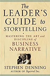 The Leader's Guide to Storytelling: Mastering the Art and Discipline of Business Narrative by Stephen Denning (2005-04-22)