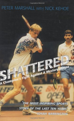 Shattered: A Champion's Fight Against a Mystery Illness por Peter Marshall