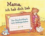 Mama, ich hab dich lieb: Das Geschenkbuch zum Selbstgestalten - Sandra Grimm