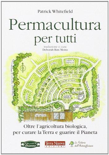 permacultura per tutti. oltre l'agricoltura biologica, per curare la terra e guarire il pianeta