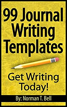 99 Journal Writing Templates - Easy Journal Prompts and Journal Entries (English Edition) di [Bell, Norman T.]