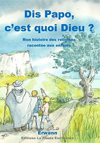 Couverture du livre Dis Papo, c'est quoi Dieu: Mon histoire des religions racontée aux enfants