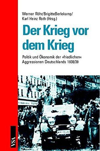 Der Krieg vor dem Krieg: Politik und Ökonomik der friedlichen Aggressionen Deutschlands 1938/39 by Werner Röhr (2001-01-01)