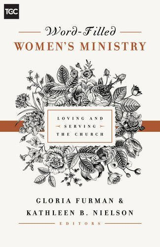 Word-Filled Women's Ministry: Loving and Serving the Church (Gospel Coalition) (2015-07-31)