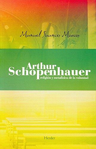 Arthur Schopenhauer. Religión y metafísica de la voluntad por Manuel Suances Marcos
