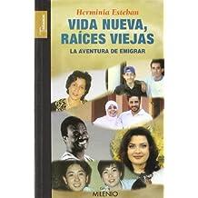 Vida nueva, raíces viejas: La aventura de emigrar (Testimonios)