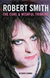 Robert Smith: The Cure, and Wishful Thinking