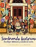 Sembrando Historias: Pura Belpré Bibliotecaria Y Narradora de Cuentos: Planting Stories: The Life of Librarian and Storyteller Pura Belpre (Spanish Ed