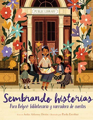 Sembrando Historias: Pura Belpré Bibliotecaria Y Narradora de Cuentos: Planting Stories: The Life of Librarian and Storyteller Pura Belpre (Spanish Ed por Anika Aldamuy Denise