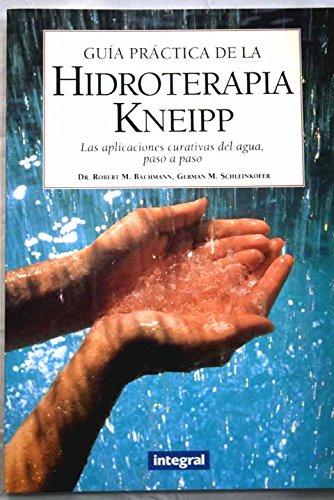 Guía práctica de la hidroterapia Kneipp (INTEGRAL) por Robert M. Bachmann