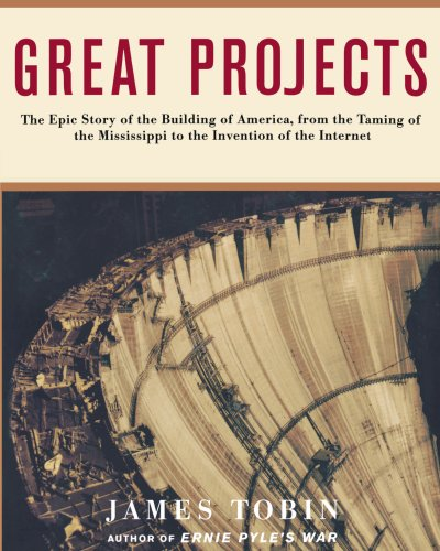 Great Projects: The Epic Story of the Building of America, from Th