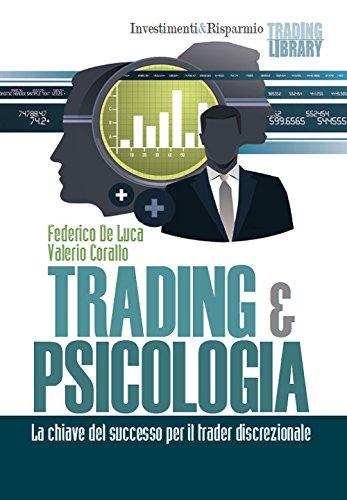 Trading & psicologia. La chiave del successo per il trader discrezionale (Investimenti&Risparmio)