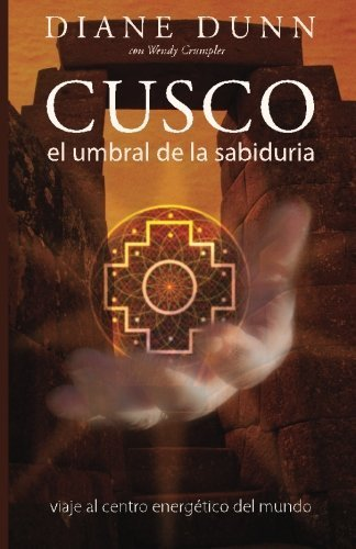CUSCO: El Umbral de la Sabiduria: Viaje al Centro Energetico del Mundo (Spanish Edition) by Diane Dunn (2013-04-12)