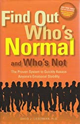 Find Out Who's Normal and Who's Not: The proven system to to quickly assess anyone's emotional stability by Ph.D. David J. Lieberman (2010-08-02)
