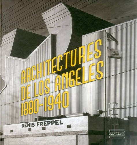Architectures de Los Angeles : Photographies de Denis Freppel 1880-1940