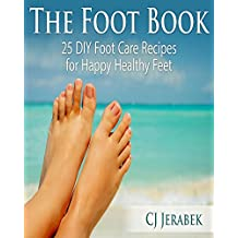 The Foot Book: 25 DIY Foot Care Recipes for Happy Healthy Feet (English Edition)