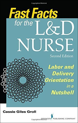 Fast Facts for the L&D Nurse, Second Edition: Labor and Delivery Orientation in a Nutshell by Cassie Giles Groll DNP RN CNM (2015-07-09)