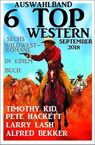 Auswahlband 6 Top Western September 2018: Sechs Wildwest-Romane in einem Buch (Western E-bücher)