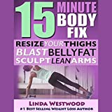15-Minute Body Fix, 3rd Edition: Resize Your Thighs, Blast Belly Fat & Sculpt Lean Arms!