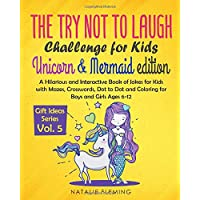 The Try Not To Laugh Challenge for Kids- Unicorn & Mermaid Edition: A Hilarious and Interactive Book of Jokes for Kids with Mazes, Crosswords, Dot to ... Boys and Girls Ages 6-12 (Gift Ideas Series)