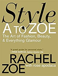 Style A to Zoe: The Art of Fashion, Beauty, & Everything Glamour: The Art of Fashion, Beauty, and Everything Glamour