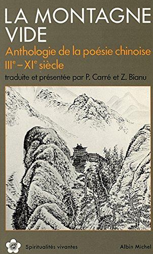 La Montagne vide : Anthologie de la poésie chinoise IIIe-XIe siècle traduite et présentée par P. Carré et Z. Bianu
