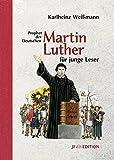 Martin Luther für junge Leser: Prophet der Deutschen (JF Edition) - Karlheinz Weißmann