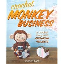 Crochet Monkey Business: A Crochet Story with Amigurumi Projects by Mitsuki Hoshi (2013-12-10)