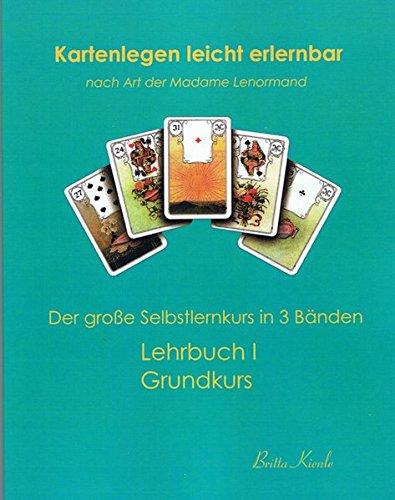 Kartenlegen leicht erlernbar nach Art der Madame Lenormand: Lehrbuch I. Grundkurs