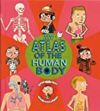 My Atlas of the Human Body: Written by Benoit Delalandre, 2008 Edition, Publisher: Tango Books [Spiral-bound]