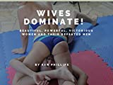 Wives Dominate!: Beautiful, Powerful, Victorious Women and Their Defeated Men