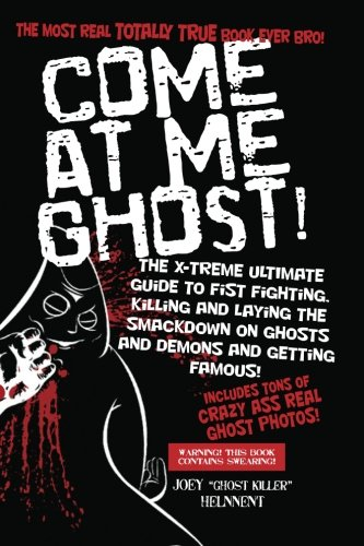 Come At Me Ghost!: The X-TREME Ultimate Guide to Fist Fighting, Killing, and Laying the smackdown on Ghosts and Demons and Getting Famous! - Hunter Guide Demon