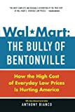 Wal-Mart: The Bully of Bentonville: How the High Cost of Everyday Low Prices is Hurting America