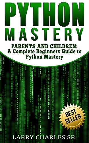 Python Mastery: PARENTS AND CHILDREN: A Complete Beginners Guide to Python Mastery (Programming Languages,Software Development,Web Development) (English Edition) por Larry Charles Sr.