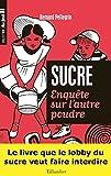Telecharger Livres Sucre Enquete sur l autre poudre (PDF,EPUB,MOBI) gratuits en Francaise