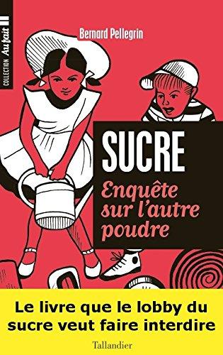 Sucre: Enquête sur l'autre poudre (Au fait) par Bernard Pellegrin
