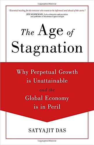 The Age Of Stagnation Why Perpetual Growth Is Unattainable And The Global Economy Is In Peril