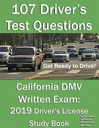 107 Driver's Test Questions for California DMV Written Exam: Your 2019 CA Drivers Permit/License Study Book (English Edition) (Dmv Ca)