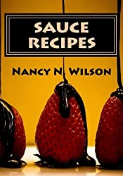 Sauce Recipes: 50 Tasty Choices (Mama's Legacy Series) (Volume 7) by Nancy N. Wilson (2013-02-11)