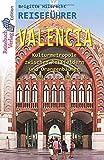 Reiseführer Valencia: Kulturmetropole zwischen Reisfeldern und Orangenbäumen - Brigitte Hilbrecht