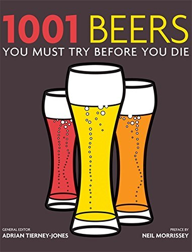 1001 Beers: You Must Try Before You Die by Adrian Tierney Jones (2010-11-07)