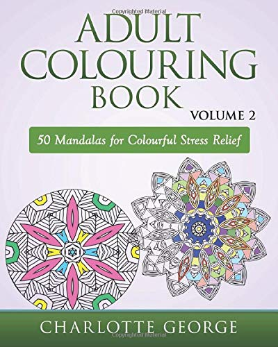 Adult Colouring Book - Volume 2: 50 Mandalas to Colour for Pure Pleasure and Enjoyment (Adult Colouring Books, Band 2)