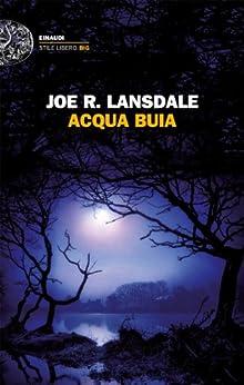 Acqua buia (Einaudi. Stile libero big) di [Lansdale, Joe R.]