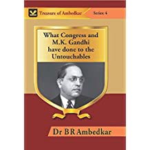 What Congress and M. K. Gandhi Have Done to the Untouchables