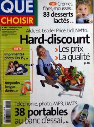 QUE CHOISIR [No 440] du 01/09/2006 - 83 DESSERTS LACTES - HARD-DISCOUNT - LES PRIX ET LA QUALITE - 38 PORTABLES - IMPRIMANTES PHOTO 10X15 - AMPOULES LONGUE DUREE
