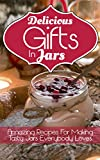 Delicious Gifts In Jars: Amazing Recipes For Making Tasty Jars Everybody Loves (English Edition)