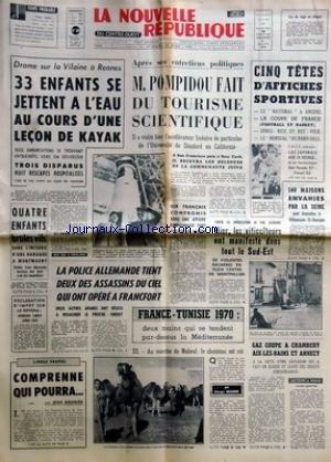 NOUVELLE REPUBLIQUE (LA) [No 7739] du 28/02/1970 - DRAME SUR LA VILAINE A RENNES / 33 ENFANTS SE JETTENT A L'EAU - 4 ENFANTS BRULES A MONTMAGNY -POMPIDOU FAIT DU TOURISME SCIENTIFIQUE -COMPRENNE QUI POURRA PAR MEUNIER -FRANCE- TUNISIE 1970 PAR KRAEMER -LES CONFLITS SOCIAUX -LES SPORTS par Collectif