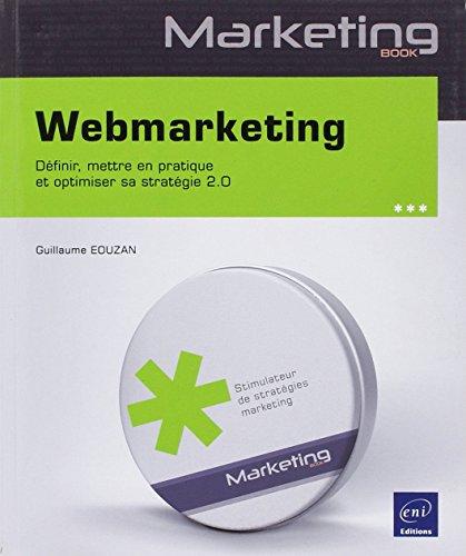 Webmarketing : Définir, mettre en pratique et optimiser sa stratégie 2.0 par Guillaume Eouzan